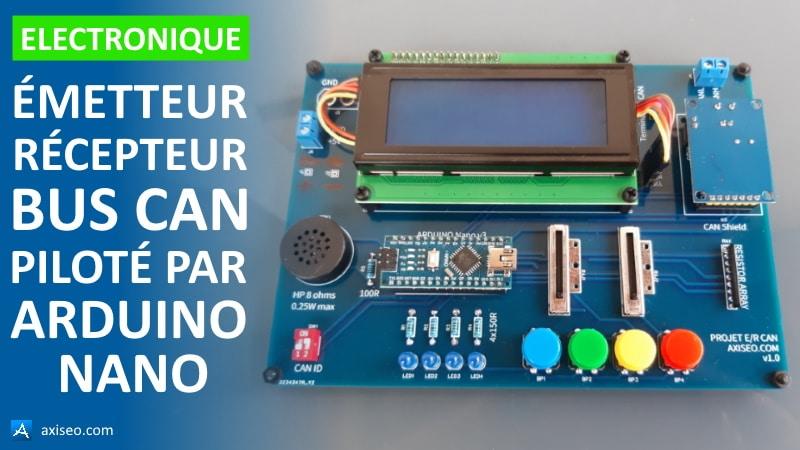 Émetteur récepteur BUS CAN piloté par Arduino Nano, schéma électronique et programme logiciel, pour apprendre l'électronique en débutant