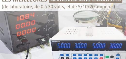 Les meilleures alimentations stabilisée ou de laboratoire, réglable de 12V, 24V, 30V, ou 60V, et de variable de 5A, 10A, à 20A de courant, double alim